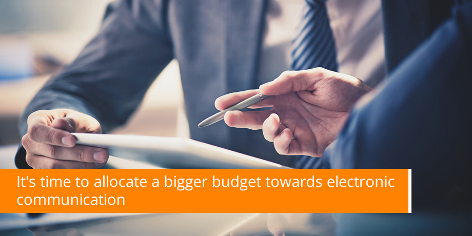Its Time To Allocate A Bigger Budget Towards Electronic Communication