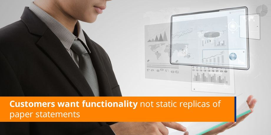 Customers Want Functionality Not Static Replicas Of Paper Statements