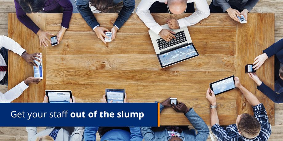 Get your staff out of the slump