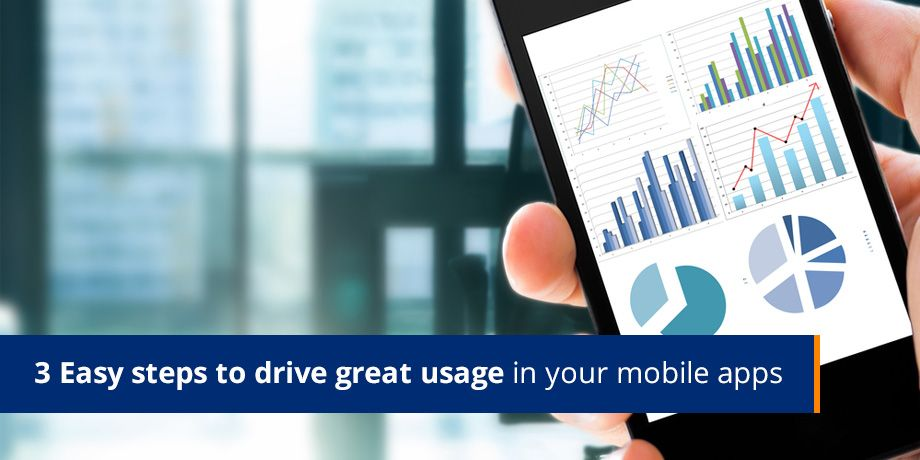 3 easy steps to drive great usage in your mobile apps