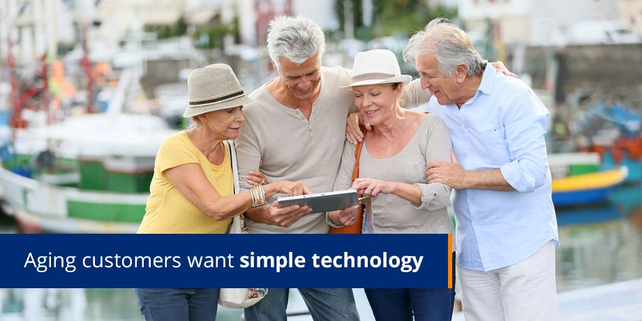 Aging customers want simple technology