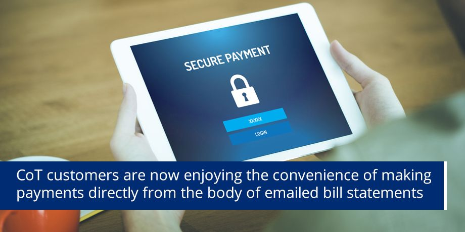 CoT Customers Are Now Enjoying The Convenience Of Making Payments Directly From The Body Of Emailed Bill Statements