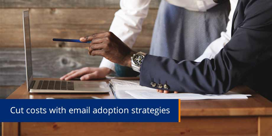 Cut Costs With Email Adoption Strategies