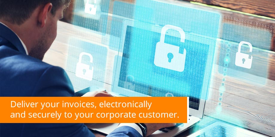 Deliver Your Invoices, Electronically And Securely To Your Corporate Customer