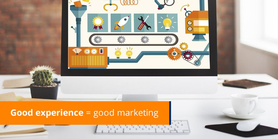 Good experience = good marketing