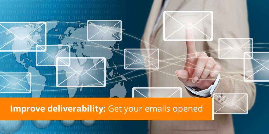 Improve deliverability - Get your emails opened
