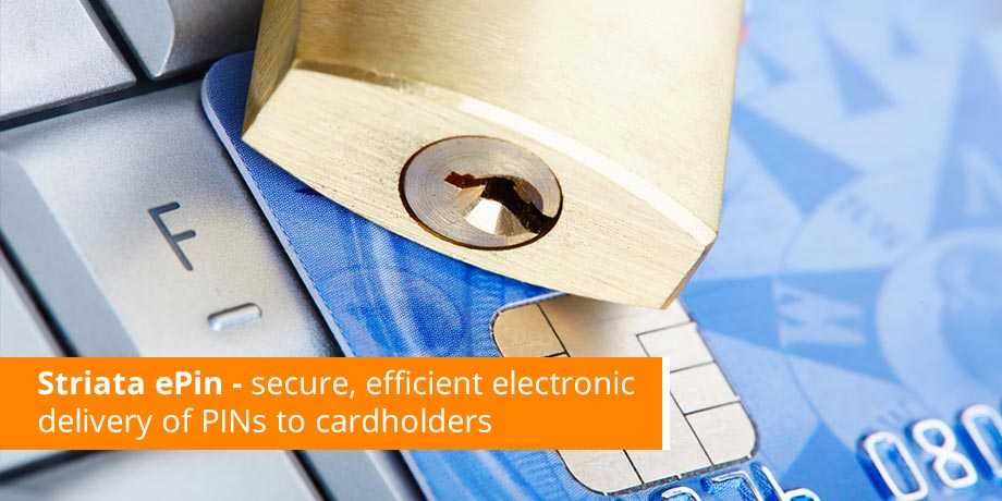 Striata ePin Secure, Efficient Electronic Delivery Of PINs To Cardholders