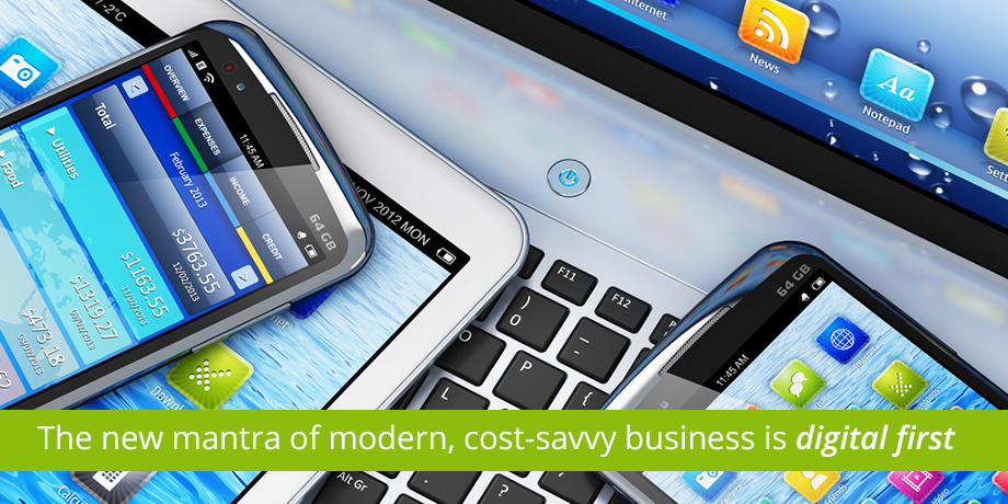 The New Mantra Of Modern Cost Savvy Business Is Digital First