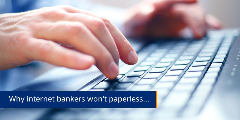 Why internet bankers will not go paperless