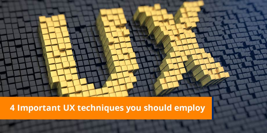 4 Important UX Techniques You Should Employ