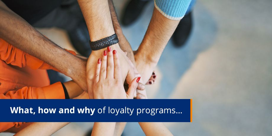 What, How And Why Of Loyalty Programs