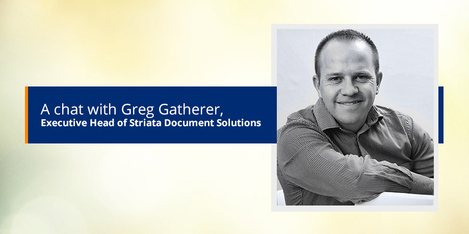 Introducing our digital specialist, Greg Gatherer – Executive Head of Striata Document Solutions
