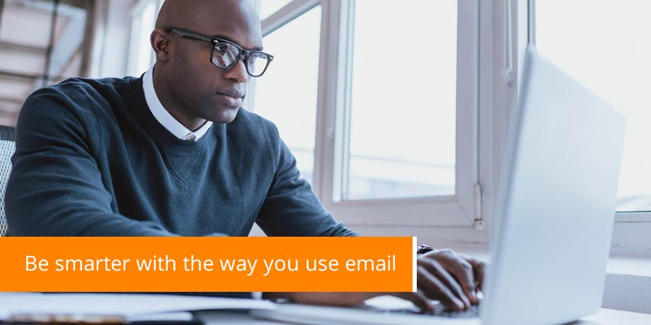 Be Smarter With The Way You Use Email