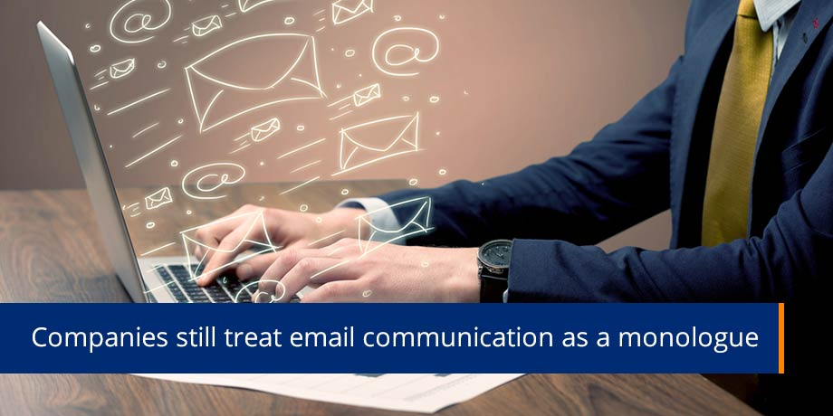 Companies Still Treat Email Communication As A Monologue