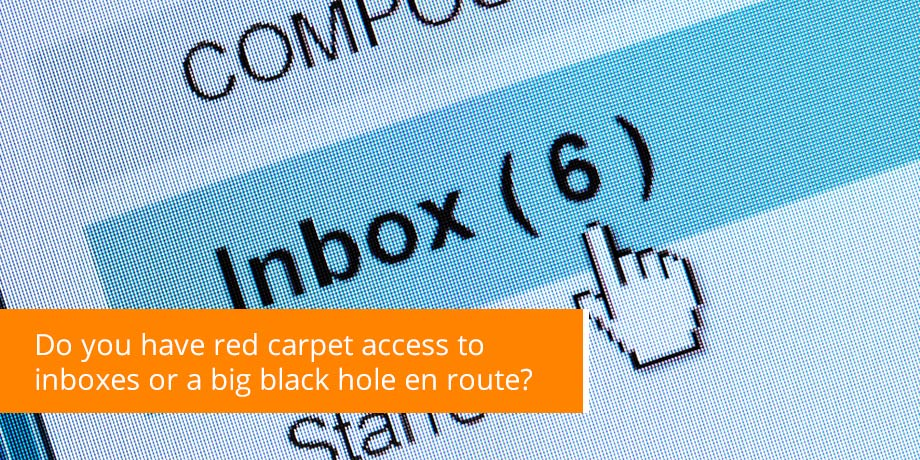 Do You Have Red Carpet Access To Inboxes Or A Big Black Hole En Route