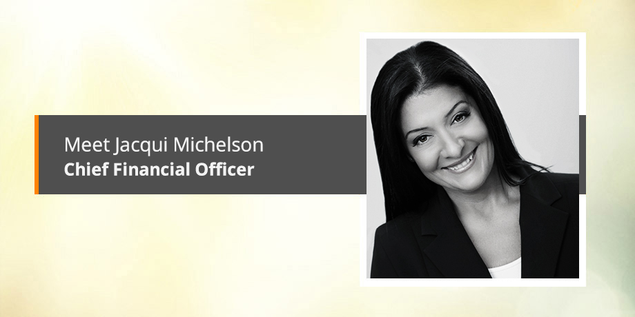 Introducing our financial genius, Jacqui Michelson - Chief Financial Officer