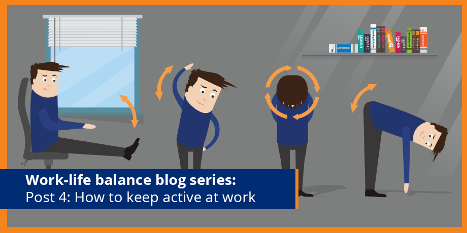 Get active - at work! Post 4: #WorkLifeBalance blog series