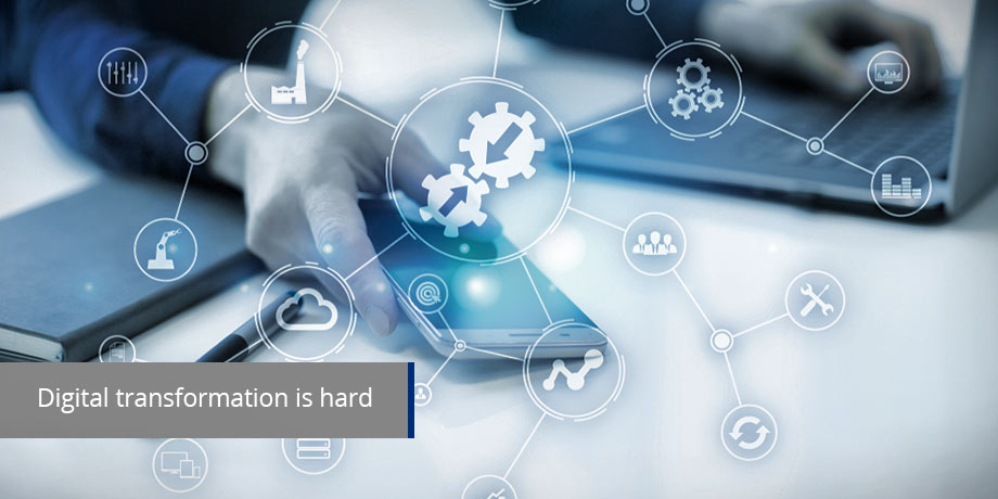 Digital transformation - Why is it so hard?
