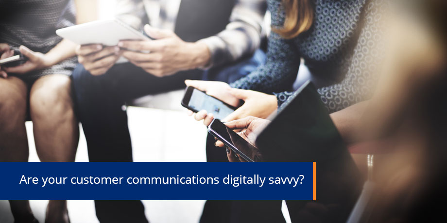 Are Your Customer Communications Digitally Savvy Online