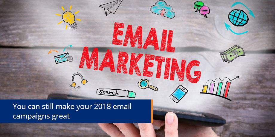 Email Marketing 2018 - 6 months in and going strong