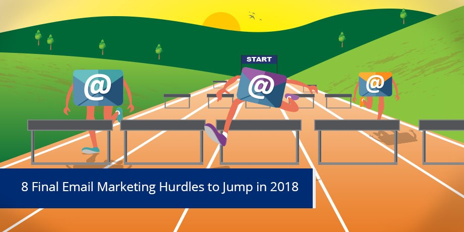 Say goodbye to these 8 email marketing challenges in 2018