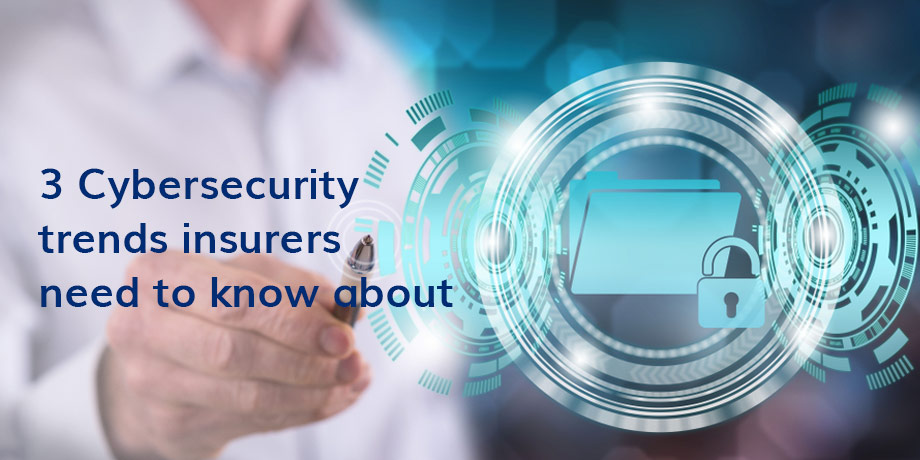 3 Cybersecurity Trends Insurers Need To Know About Online (1)