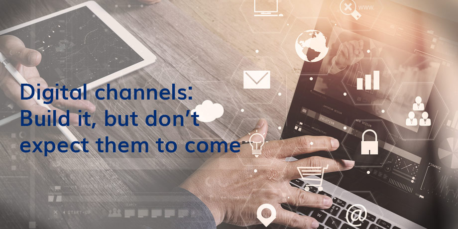 Digital Channels Build It But Dont Expect Them To Come