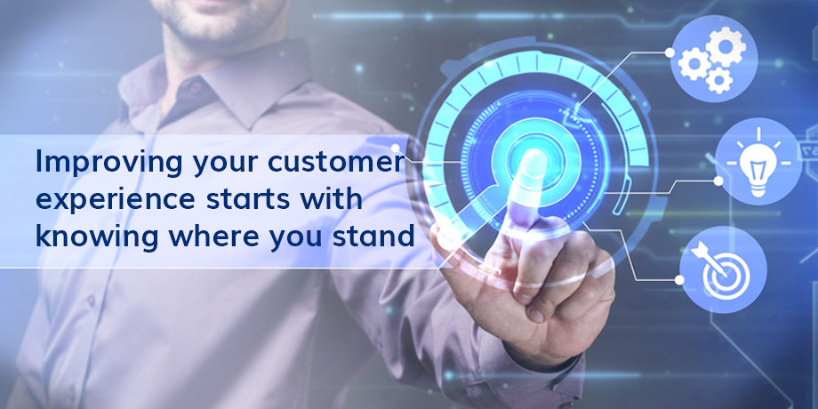 Improving Your Customer Experience Starts With Knowing Where You Stand Online