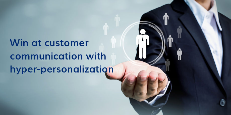 Win At Customer Communication With Hyper Personalization