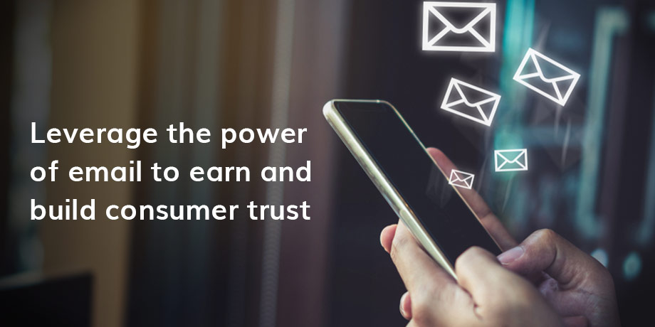 Want to earn and build customer trust? Email is the most powerful tool businesses have