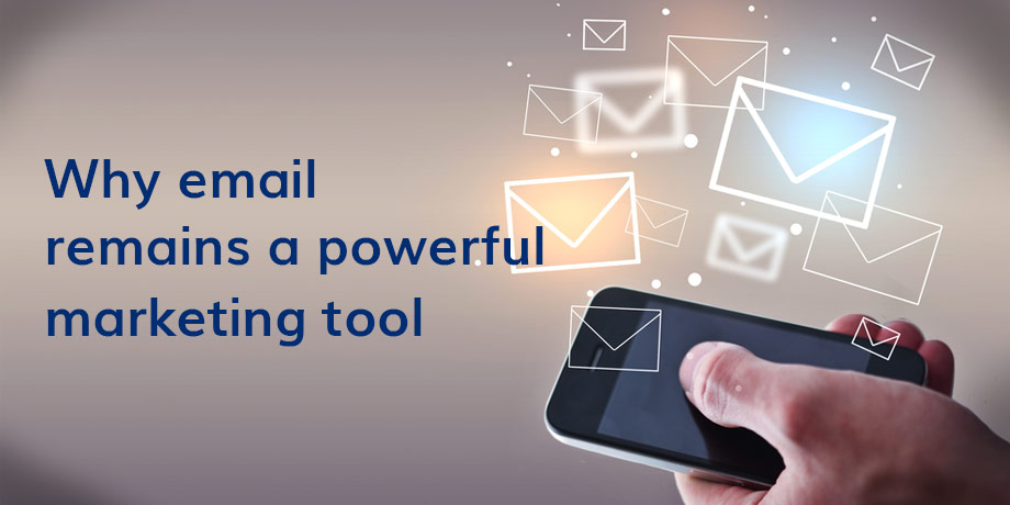 Email is still a powerful marketing tool