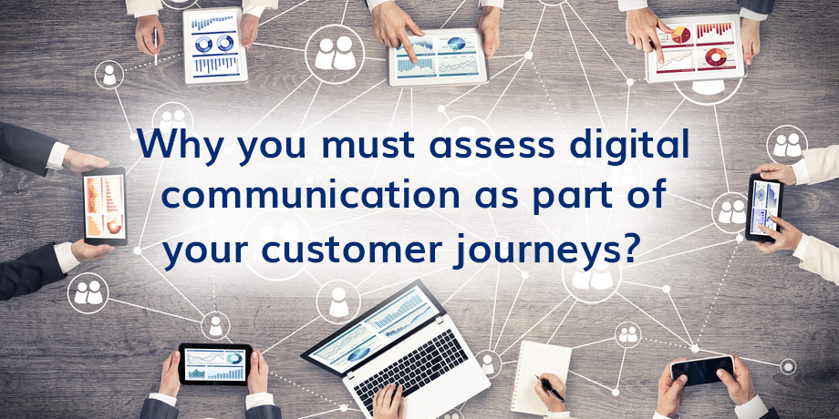 When last did you review digital communication within your customer journey maps?