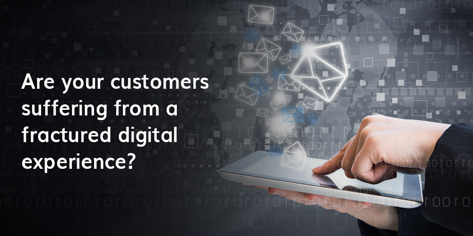 Are Your Customers Suffering From A Fractured Digital Experience