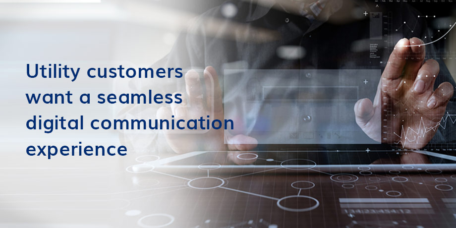 Utility Customers Want A Seamless Digital Communication Experience