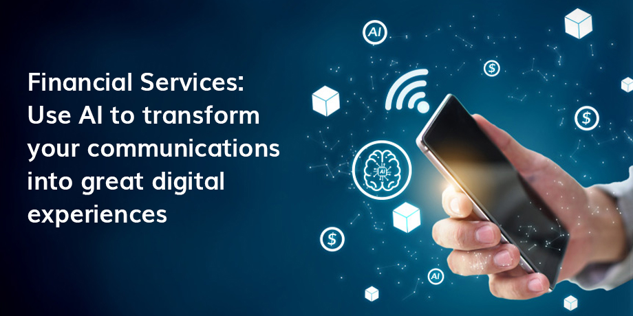 AI and dynamic content can turn financial communications into great digital experiences