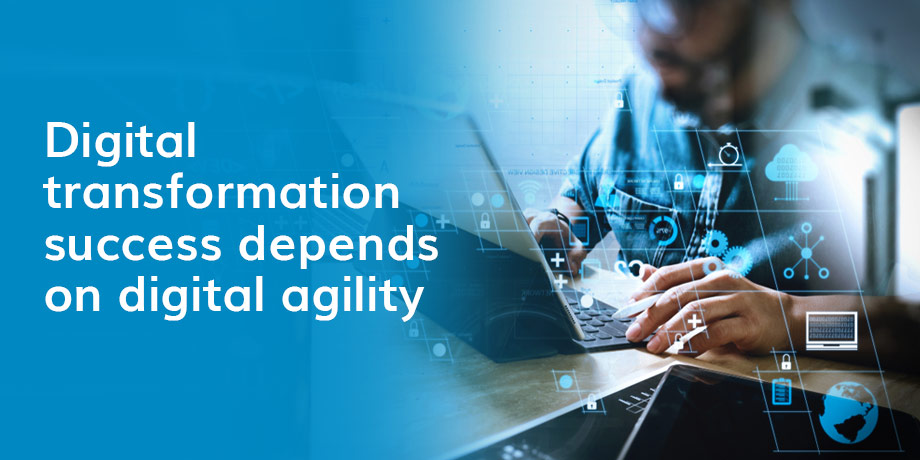 Digital agility is key to successful digital transformation