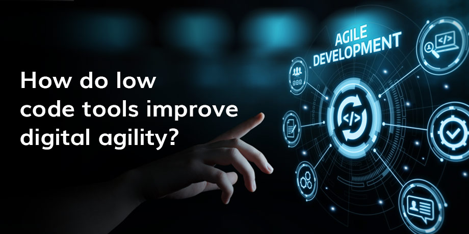 How Do Low Code Tools Improve Digital Agility