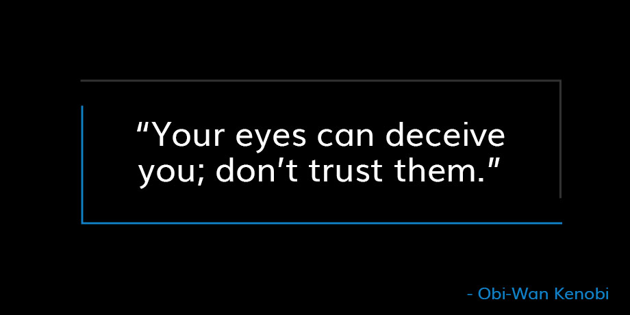 Quote from Obi-Wan Kenobi that reads Your eyes can deceive you; don't trust them.