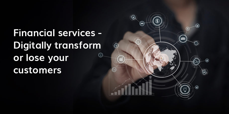 Financial Services Digitally Transform Or Lose Your Customers
