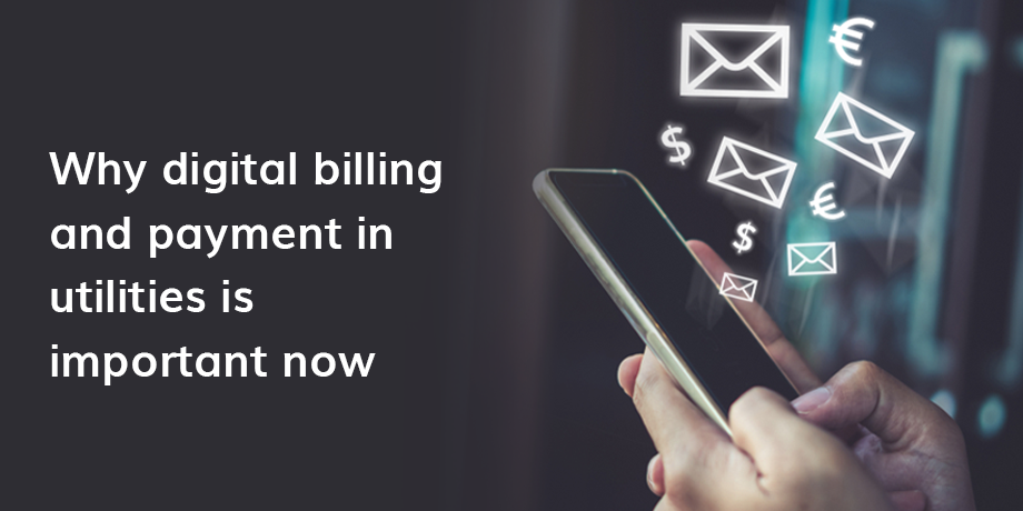 Utilities: Why digital billing and payment is more important now than ever