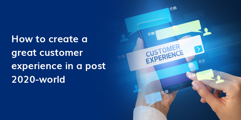 4 Tips to create a great CX for the post-2020 world