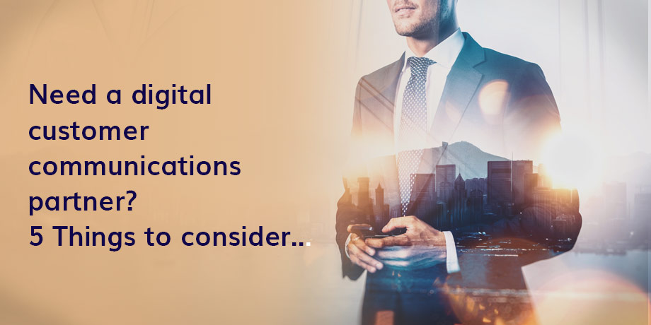 5 Things to consider when selecting your digital customer communication partner