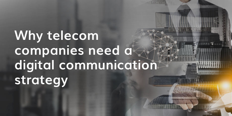 Digital communication in telecoms is critical to build loyal relationships