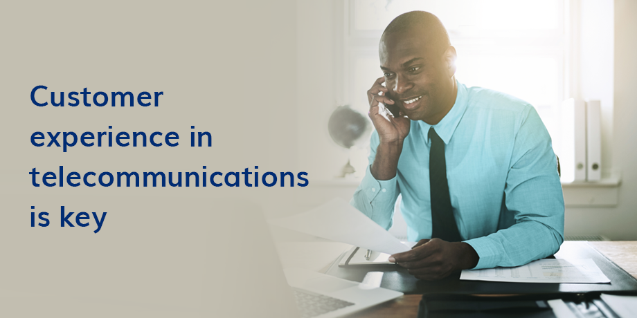 Customer experience management is now a top priority for telecommunications companies
