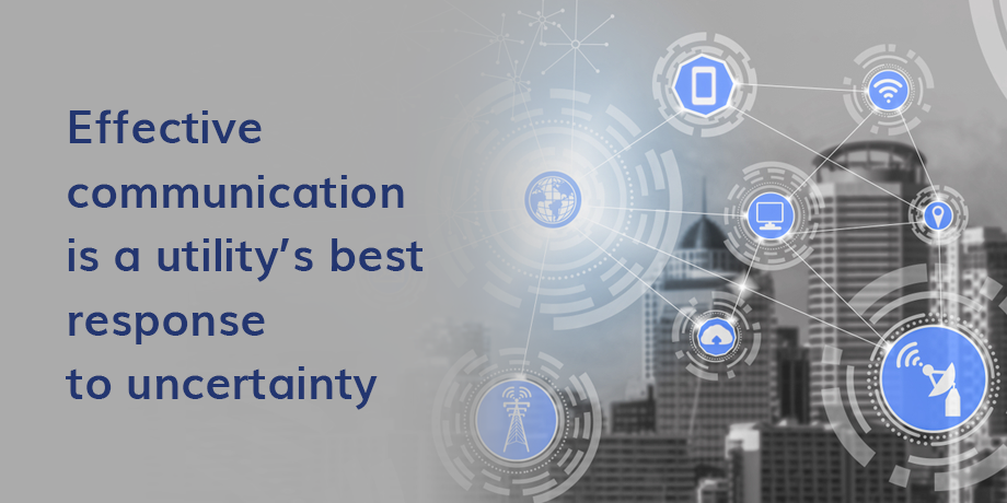 Utilities: effective communication the best response to uncertainty