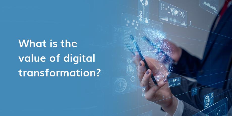 Understanding the value of digital transformation