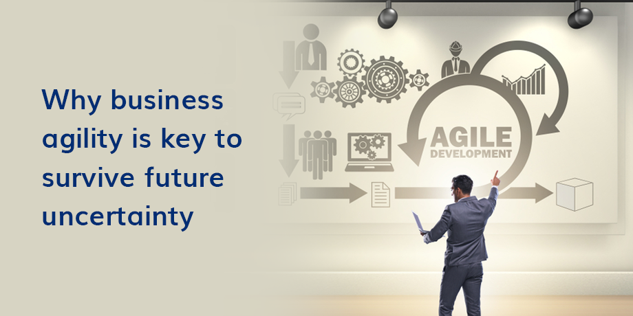 Is your business agile enough to survive future uncertainty?