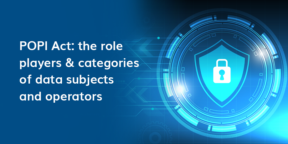 POPI Act The Role Players & Categories Of Data Subjects And Operators