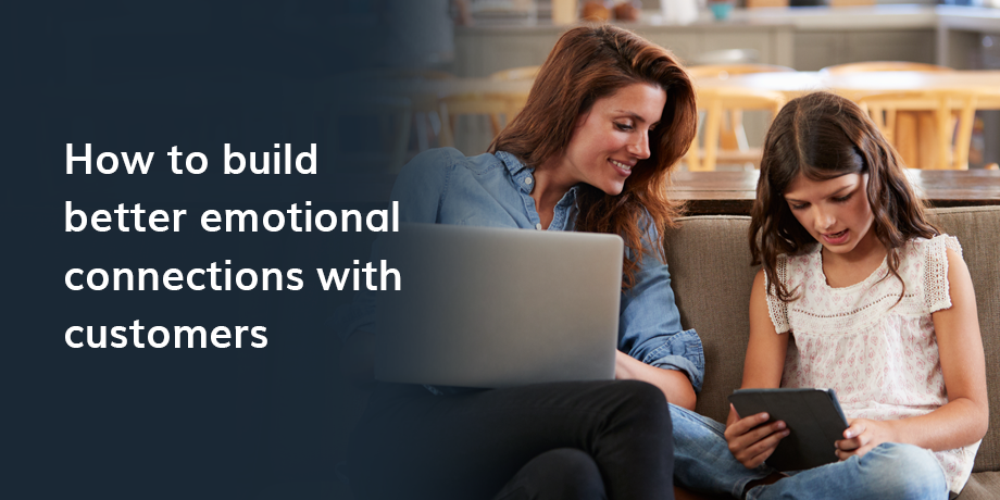 The value of emotionally connecting with customers