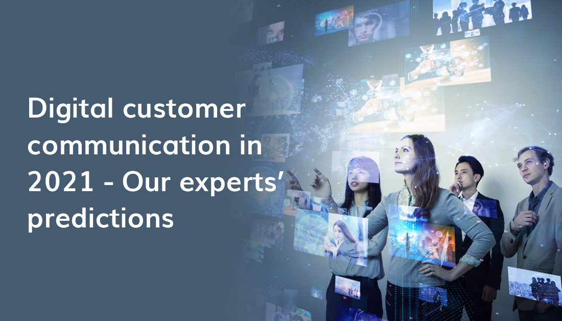 Digital customer communication in 2021 - Our experts' predictions